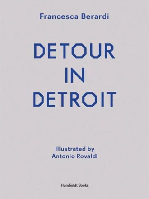 Detour in Detroit by Francesca Berardi - Book at Kavi Gupta Editions