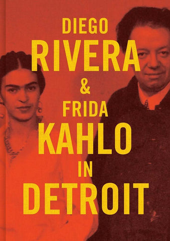 Diego Rivera & Frida Kahlo in Detroit - Book at Kavi Gupta Editions