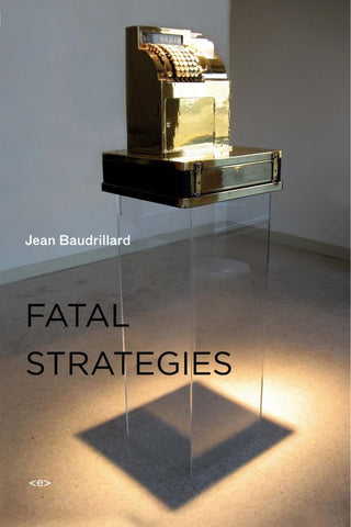 Fatal Strategies, New Edition by Jean Baudrillard - Book at Kavi Gupta Editions