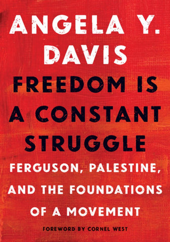 Freedom Is a Constant Struggle: Ferguson, Palestine, and the Foundations of a Movement by Angela Y. Davis,