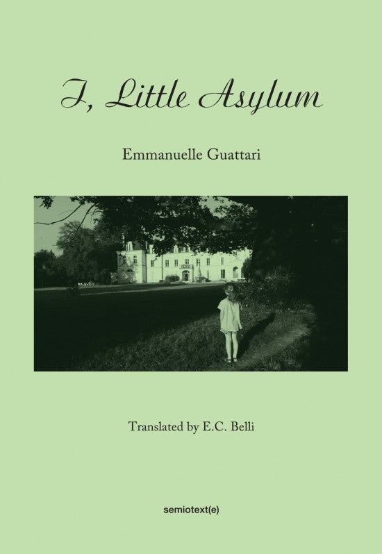 I, Little Asylum by Emmanuelle Guattari - Book at Kavi Gupta Editions
