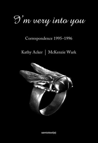 I'm Very into You: Correspondence 1995–1996 by Kathy Acker and McKenzie Wark - Book at Kavi Gupta Editions