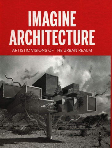Imagine Architecture: Artistic Visions of the Urban Realm - Book at Kavi Gupta Editions