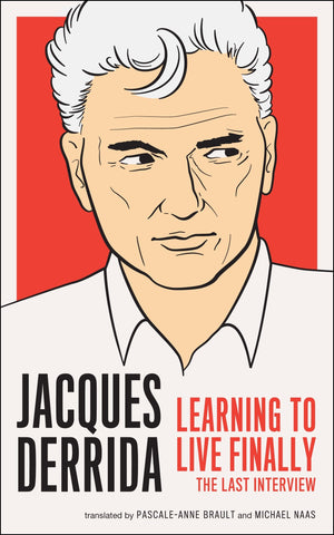 Learning to Live Finally: The Last Interview by Jacques Derrida - Book at Kavi Gupta Editions