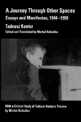 A Journey Through Other Spaces: Essays and Manifestos, 1944-1990 by Tadeusz Kantor - Book at Kavi Gupta Editions
