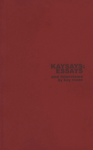Kaysays: Essays and Interviews by Kay Rosen - Artist's Book at Kavi Gupta Editions