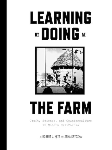Learning by Doing at the Farm: Craft, Science, and Counterculture in Modern California - Book at Kavi Gupta Editions