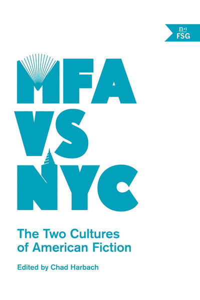 MFA vs NYC: The Two Cultures of American Fiction - Book at Kavi Gupta Editions