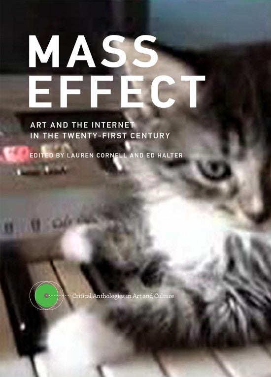 Mass Effect: Art and the Internet in the 21st Century - Book at Kavi Gupta Editions