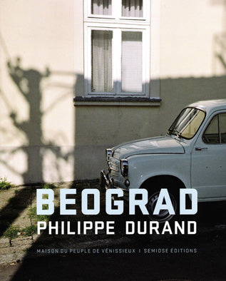 Philippe Durand: BEOGRAD - Book at Kavi Gupta Editions