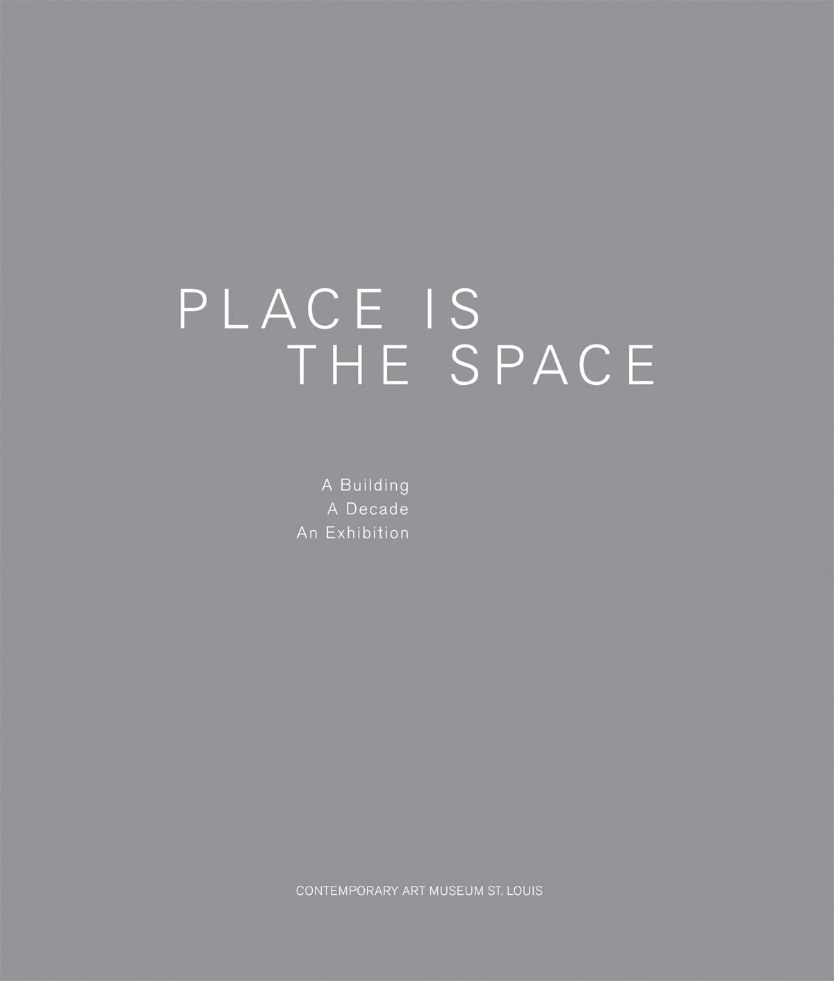 Place is the Space: A Building, A Decade, An Exhibition - Book at Kavi Gupta Editions