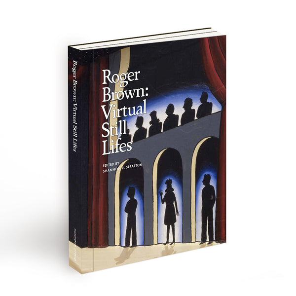 Roger Brown: Virtual Still Lifes - Book at Kavi Gupta Editions