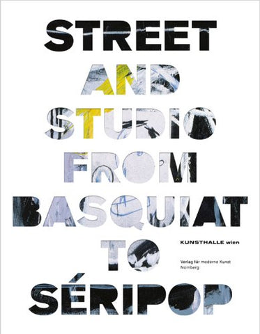 Street and Studio: From Basquiat to Séripop - Book at Kavi Gupta Editions