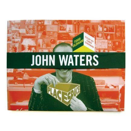 Todd Oldham: John Waters (Place Space, Book 3) - Book at Kavi Gupta Editions