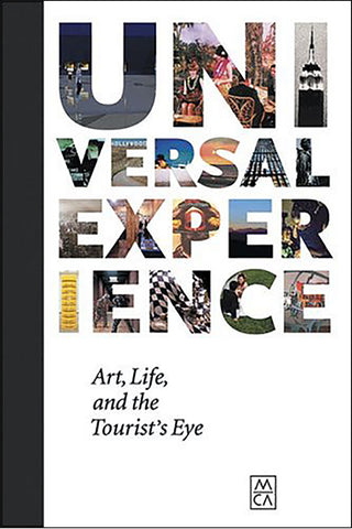 Universal Experience: Art, Life, and the Tourist's Eye - Book at Kavi Gupta Editions