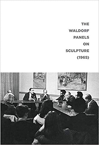 The Waldorf Panels on Sculpture (1965) - Book at Kavi Gupta Editions