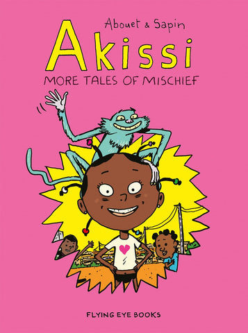 Akissi: More Tales of Mischief by Marguerite Abouet and Mathieu Sapin