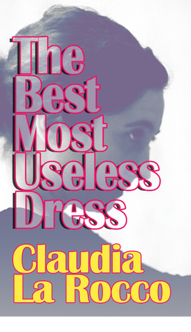 The Best Most Useless Dress by Claudia La Rocco - Book at Kavi Gupta Editions