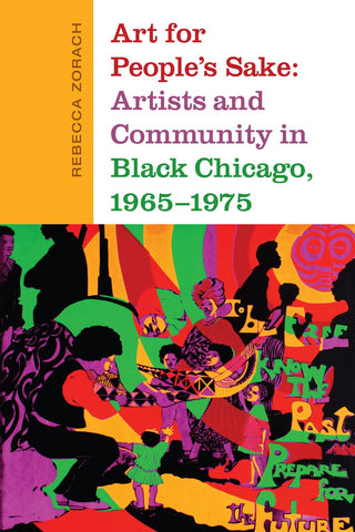 Art for People's Sake: Artists and Community in Black Chicago, 1965-1975 by Rebecca Zorach - Book at Kavi Gupta Editions