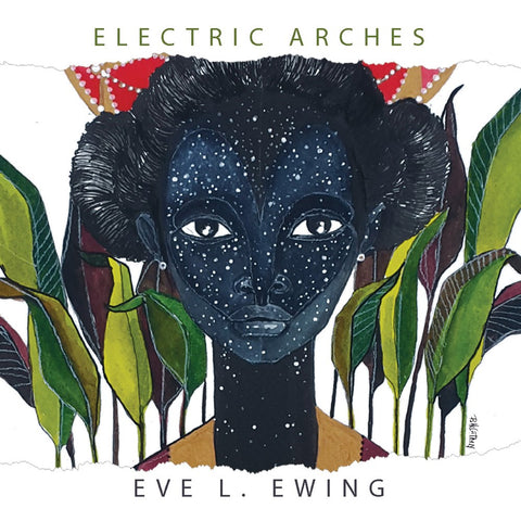Electric Arches by Eve L. Ewing - Book at Kavi Gupta Editions