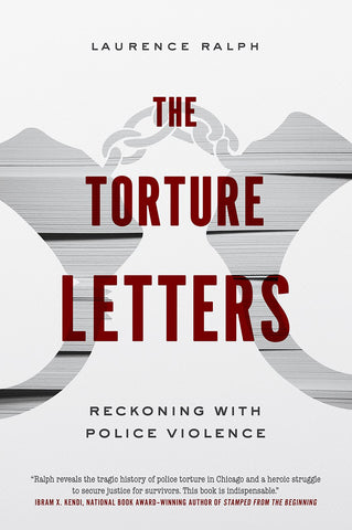 The Torture Letters: Reckoning with Police Violence by Laurence Ralph - Book at Kavi Gupta Editions