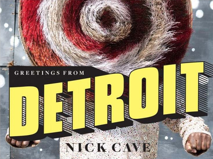 Nick Cave: Greetings from Detroit