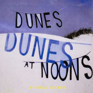Dunes at Noons by Brad Tucker - Book at Kavi Gupta Editions