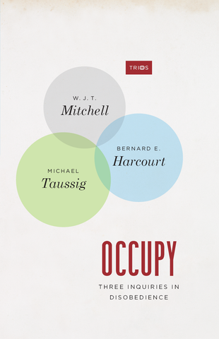 Occupy: Three Inquiries in Disobedience by W.J.T. Mitchell, Bernard E. Harcourt, and Michael Taussig - Book at Kavi Gupta Editions