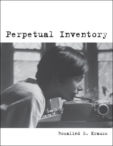 Perpetual Inventory by Rosalind E. Krauss - Book at Kavi Gupta Editions