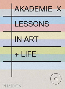 Akademie X: Lessons in Art + Life - Book at Kavi Gupta Editions