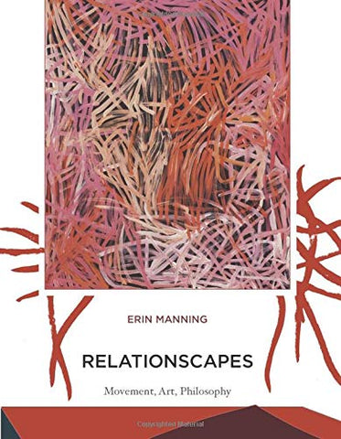 Relationscapes: Movement, Art, Philosophy by Erin Manning - Book at Kavi Gupta Editions