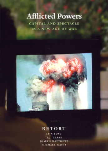 Afflicted Powers: Capital and Spectacle in a New Age of War by Retort - Book at Kavi Gupta Editions