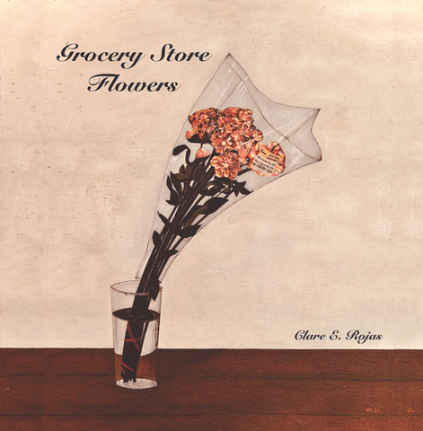 Clare Rojas: Grocery Store Flowers