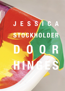 Jessica Stockholder: Door Hinges - Book at Kavi Gupta Editions