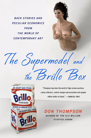 The Supermodel and the Brillo Box by Don Thompson - Book at Kavi Gupta Editions