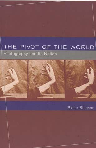 The Pivot of the World by Blake Stimson - Book at Kavi Gupta Editions