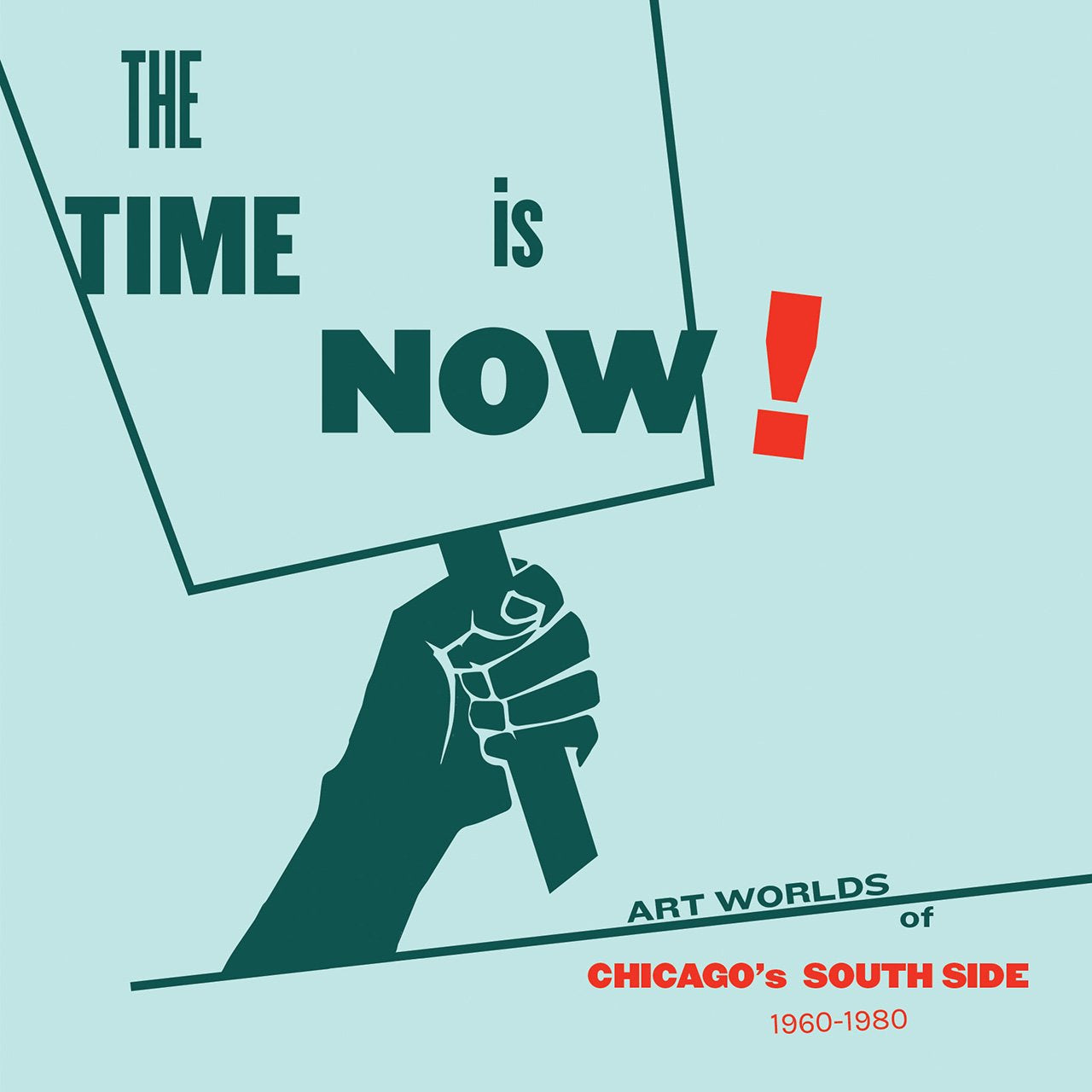 The Time is Now! Art Worlds of Chicago's South Side, 1960–1980 - Book at Kavi Gupta Editions