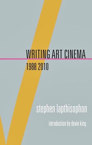 Stephen Lapthisophon: Writing Art Cinema 1988–2010 - Artist's Book at Kavi Gupta Editions