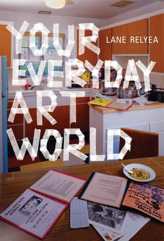 Your Everyday Art World by Lane Relyea - Book at Kavi Gupta Editions