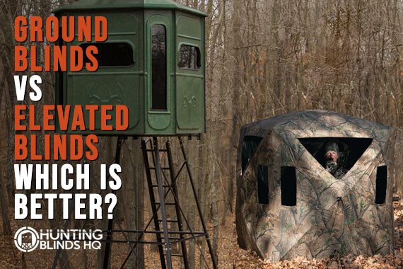 Ground Blinds vs Elevated Blinds: Which is better?