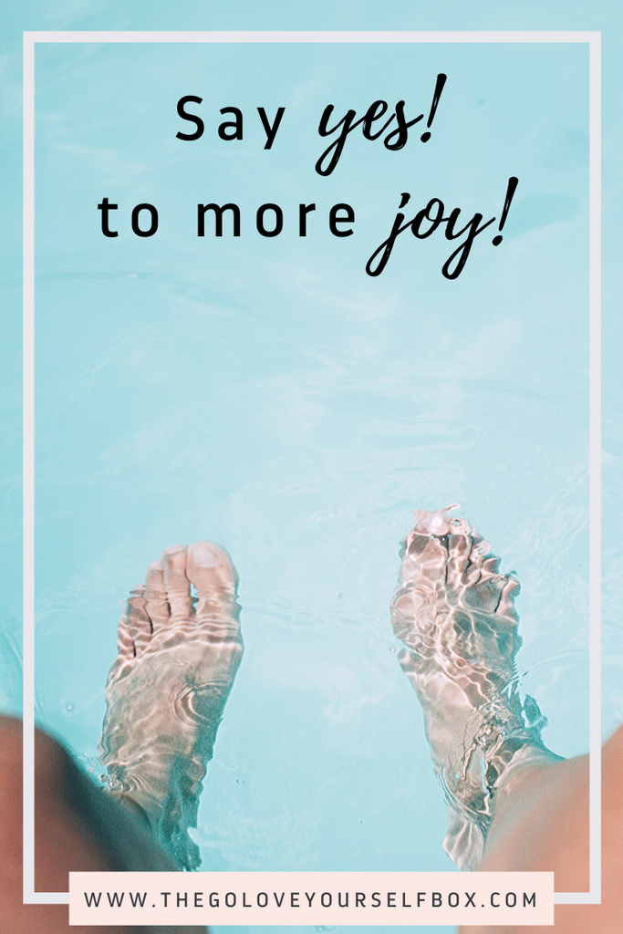 say yes to more joy - go love yourself