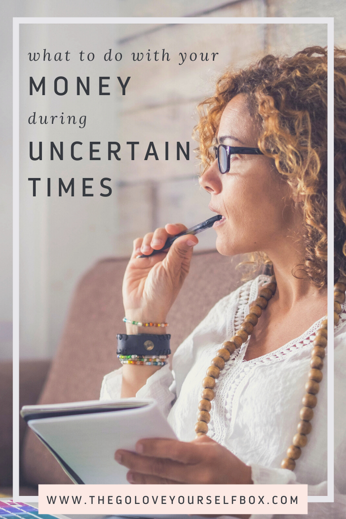 What To Do With Your Money During Uncertain Times