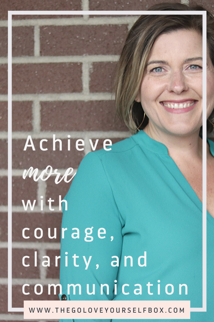 How I Achieved More with Courage, Clarity, and Communication