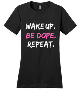 WAKE UP. BE DOPE. REPEAT.