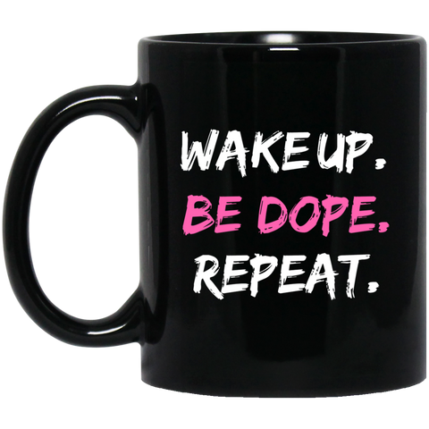 WAKE UP. BE DOPE. REPEAT. 11 oz. Black Mug