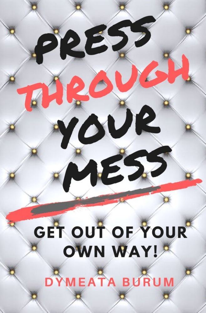 PRESS THROUGH YOUR MESS