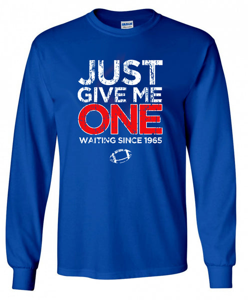 Just Give Me One - LongSleeve T
