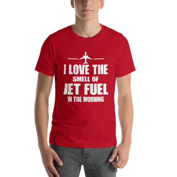 I Love the Smell of Jet Fuel in the Morning (dark color options) - Short-Sleeve Unisex T-Shirt