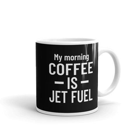 My Morning Coffee is Jet Fuel - Tea and Coffee Mug Double-Sided