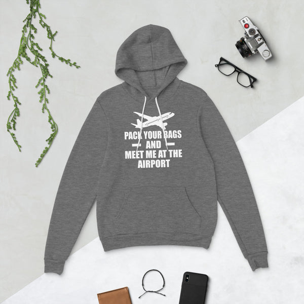Pack Your Bags And Meet Me At The Airport Unisex Hoodie